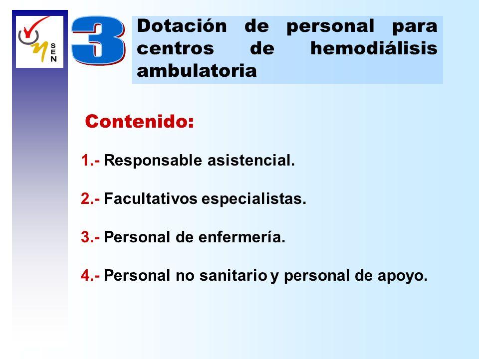 Dotación de personal para centros de hemodiálisis ambulatoria Responsable asistencial Cada unidad de hemodiálisis debe contar con un responsable asistencial, que será obligatoriamente médico especialista en nefrología.