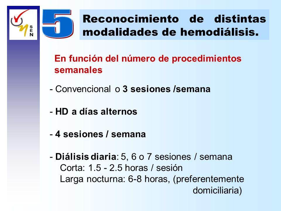 - Convencional o 3 sesiones /semana - HD a días alternos - 4 sesiones / semana - Diálisis diaria: 5, 6 o 7 sesiones / semana Corta: 1.5 - 2.5 horas /