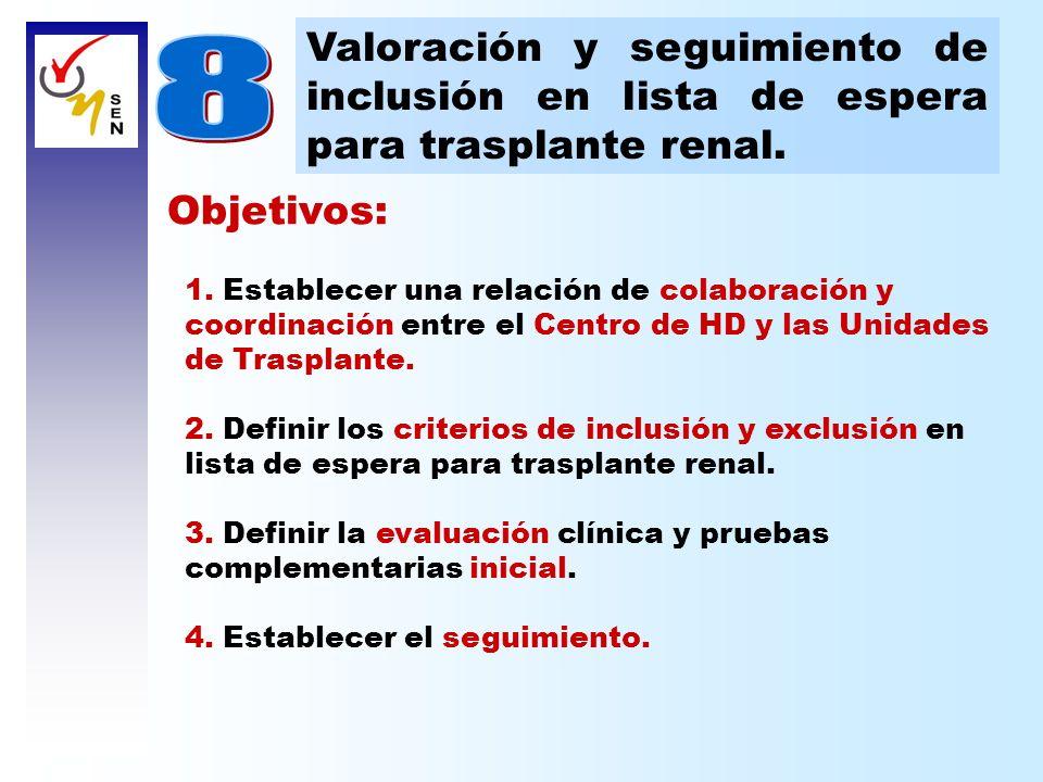 Objetivos: 1. Establecer una relación de colaboración y coordinación entre el Centro de HD y las Unidades de Trasplante. 2. Definir los criterios de i
