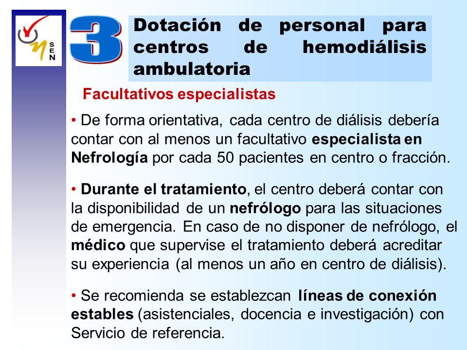 Dotación de personal para centros de hemodiálisis ambulatoria Facultativos especialistas De forma orientativa, cada centro de diálisis debería contar