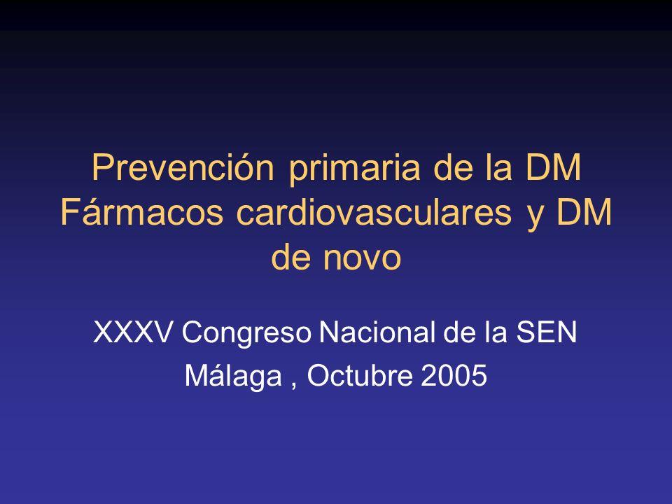Prevención primaria de la DM Fármacos cardiovasculares y DM de novo XXXV Congreso Nacional de la SEN Málaga, Octubre 2005