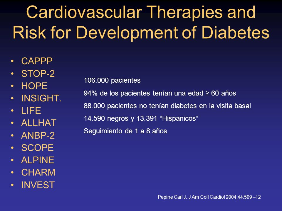 Cardiovascular Therapies and Risk for Development of Diabetes CAPPP STOP-2 HOPE INSIGHT. LIFE ALLHAT ANBP-2 SCOPE ALPINE CHARM INVEST 106.000 paciente