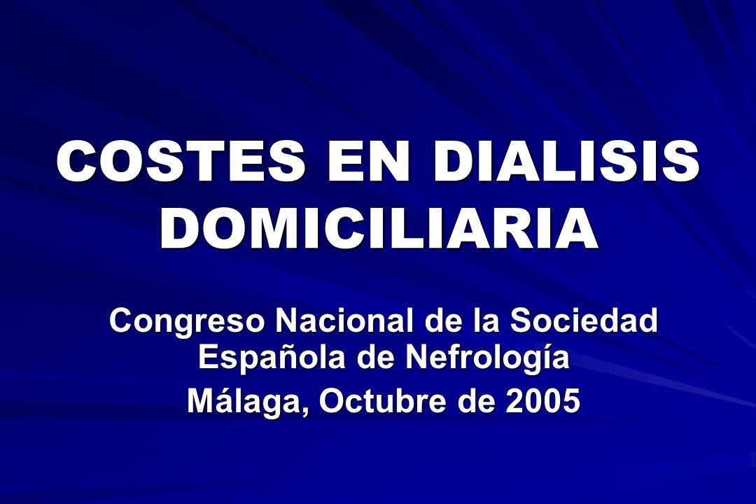 COSTES EN DIALISIS DOMICILIARIA Congreso Nacional de la Sociedad Española de Nefrología Málaga, Octubre de 2005