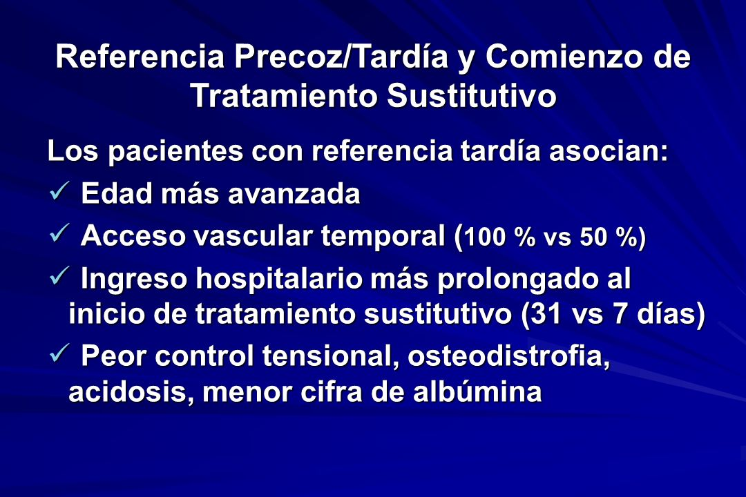 Referencia Precoz/Tardía y Comienzo de Tratamiento Sustitutivo Los pacientes con referencia tardía asocian: Los pacientes con referencia tardía asocia