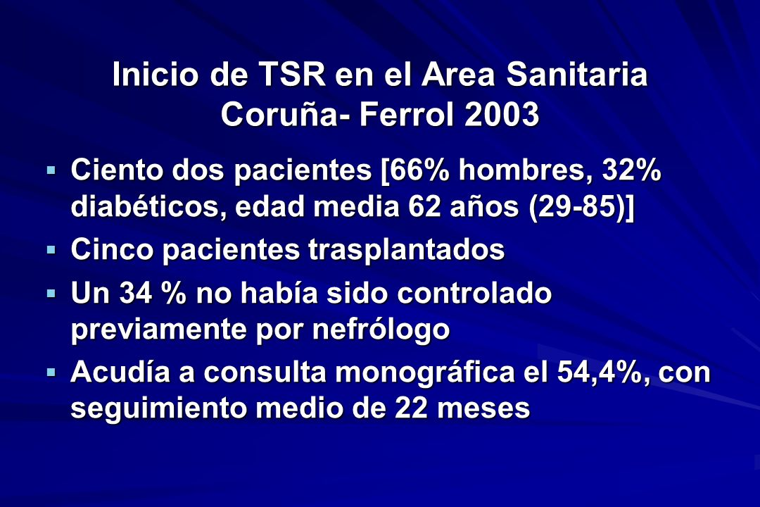 Inicio de TSR en el Area Sanitaria Coruña- Ferrol 2003 Ciento dos pacientes [66% hombres, 32% diabéticos, edad media 62 años (29-85)] Ciento dos pacie
