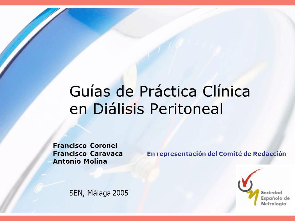 Guías de Práctica Clínica en Diálisis Peritoneal Francisco Coronel Francisco Caravaca En representación del Comité de Redacción Antonio Molina SEN, Má
