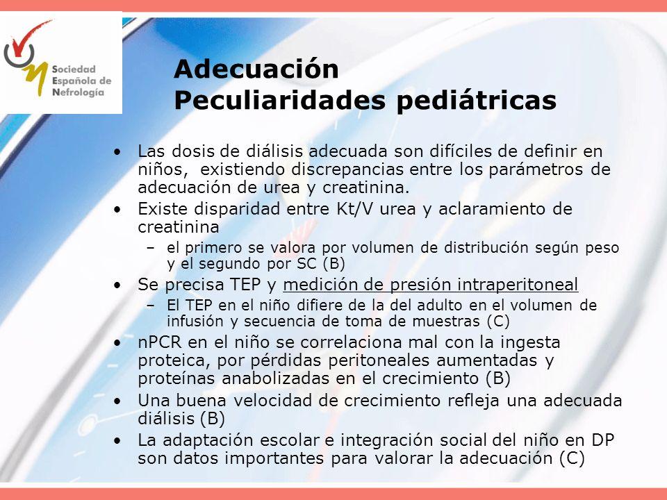 Adecuación Peculiaridades pediátricas Las dosis de diálisis adecuada son difíciles de definir en niños, existiendo discrepancias entre los parámetros