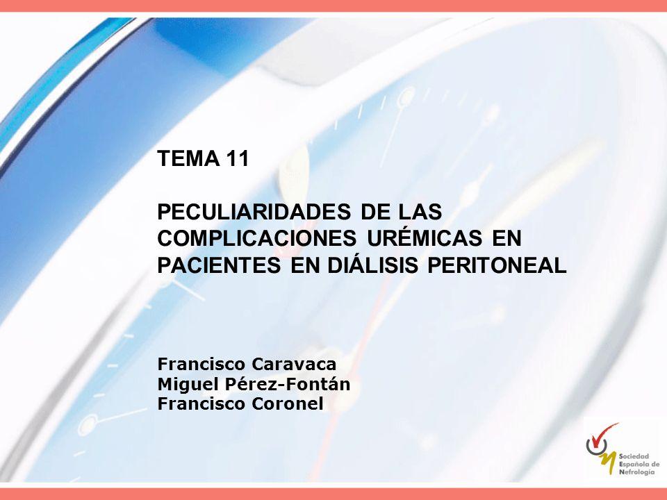 TEMA 11 PECULIARIDADES DE LAS COMPLICACIONES URÉMICAS EN PACIENTES EN DIÁLISIS PERITONEAL Francisco Caravaca Miguel Pérez-Fontán Francisco Coronel