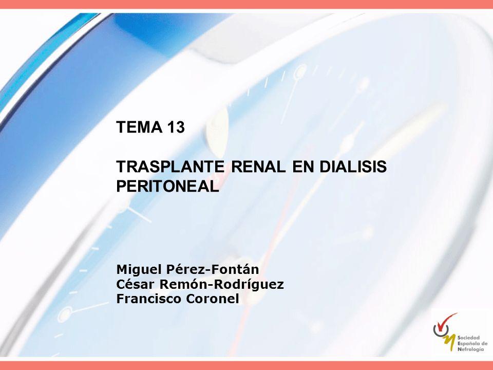 TEMA 13 TRASPLANTE RENAL EN DIALISIS PERITONEAL Miguel Pérez-Fontán César Remón-Rodríguez Francisco Coronel