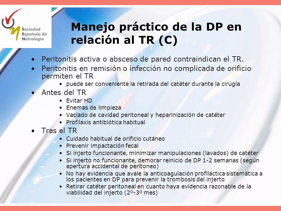 Manejo práctico de la DP en relación al TR (C) Peritonitis activa o absceso de pared contraindican el TR. Peritonitis en remisión o infección no compl