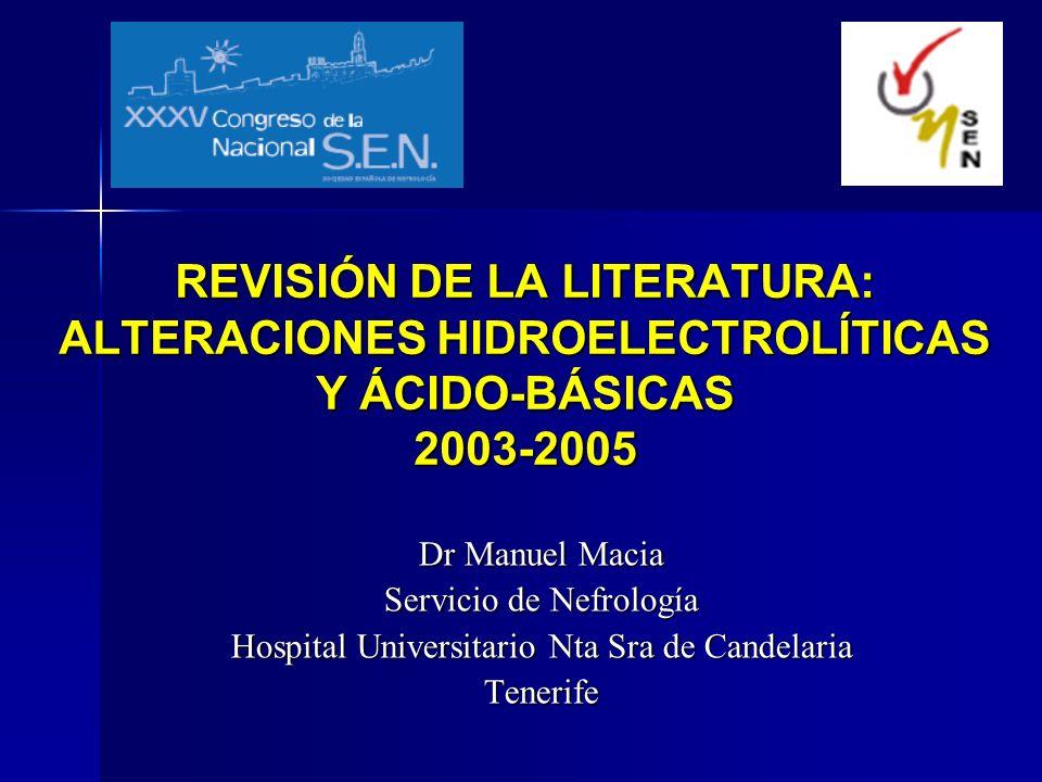 REVISIÓN DE LA LITERATURA: ALTERACIONES HIDROELECTROLÍTICAS Y ÁCIDO-BÁSICAS 2003-2005 Dr Manuel Macia Servicio de Nefrología Hospital Universitario Nt