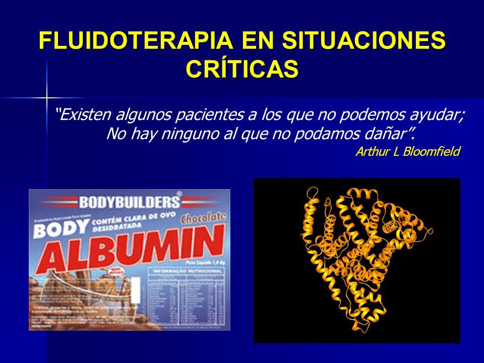 FLUIDOTERAPIA EN SITUACIONES CRÍTICAS Existen algunos pacientes a los que no podemos ayudar; No hay ninguno al que no podamos dañar. Arthur L Bloomfie