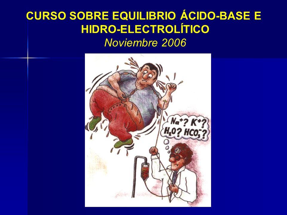 CURSO SOBRE EQUILIBRIO ÁCIDO-BASE E HIDRO-ELECTROLÍTICO Noviembre 2006