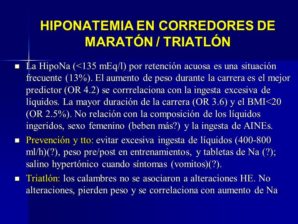 HIPONATEMIA EN CORREDORES DE MARATÓN / TRIATLÓN La HipoNa (<135 mEq/l) por retención acuosa es una situación frecuente (13%). El aumento de peso duran