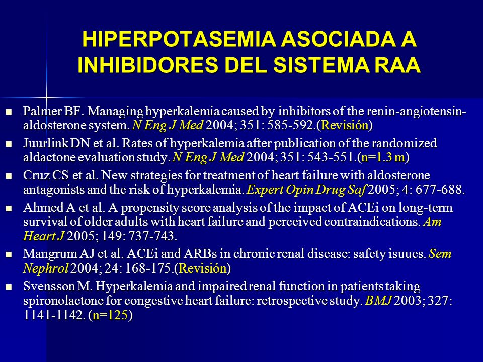 HIPERPOTASEMIA ASOCIADA A INHIBIDORES DEL SISTEMA RAA Palmer BF. Managing hyperkalemia caused by inhibitors of the renin-angiotensin- aldosterone syst