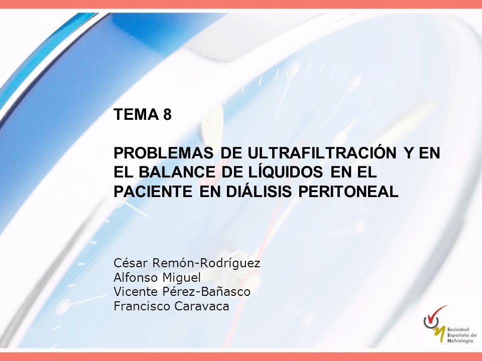 TEMA 8 PROBLEMAS DE ULTRAFILTRACIÓN Y EN EL BALANCE DE LÍQUIDOS EN EL PACIENTE EN DIÁLISIS PERITONEAL César Remón-Rodríguez Alfonso Miguel Vicente Pér