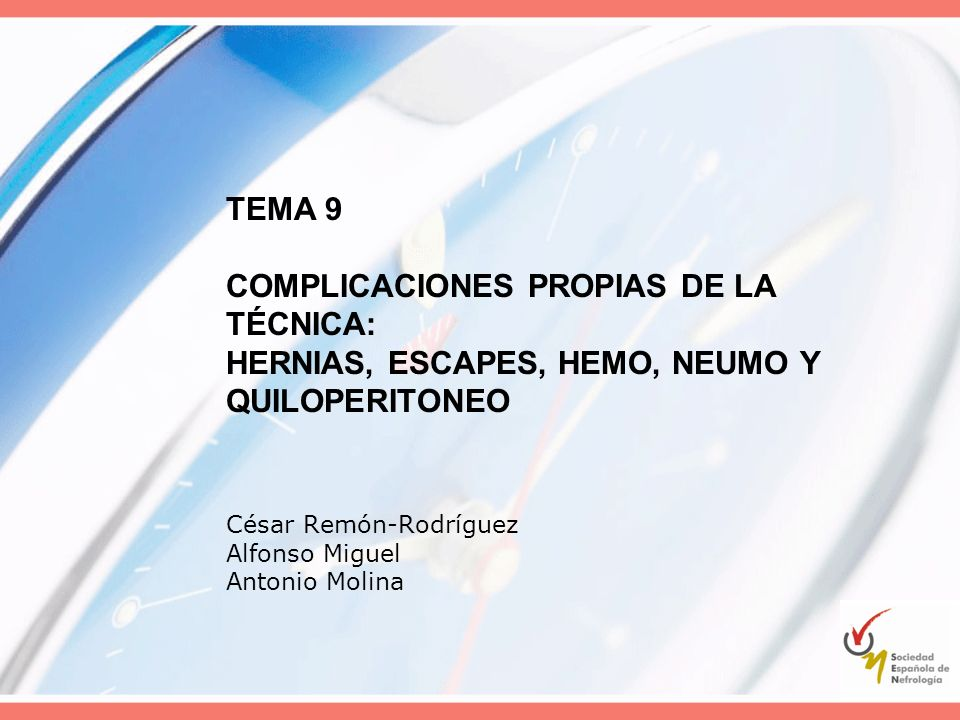 TEMA 9 COMPLICACIONES PROPIAS DE LA TÉCNICA: HERNIAS, ESCAPES, HEMO, NEUMO Y QUILOPERITONEO César Remón-Rodríguez Alfonso Miguel Antonio Molina