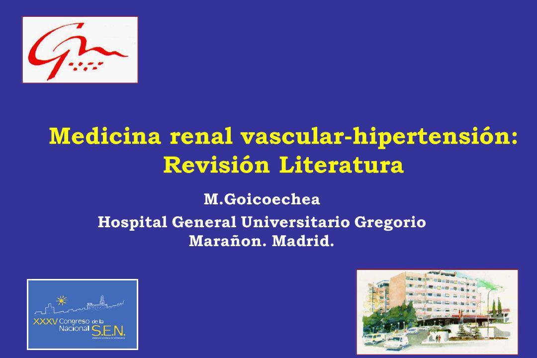 Medicina renal vascular-hipertensión: Revisión Literatura M.Goicoechea Hospital General Universitario Gregorio Marañon. Madrid.