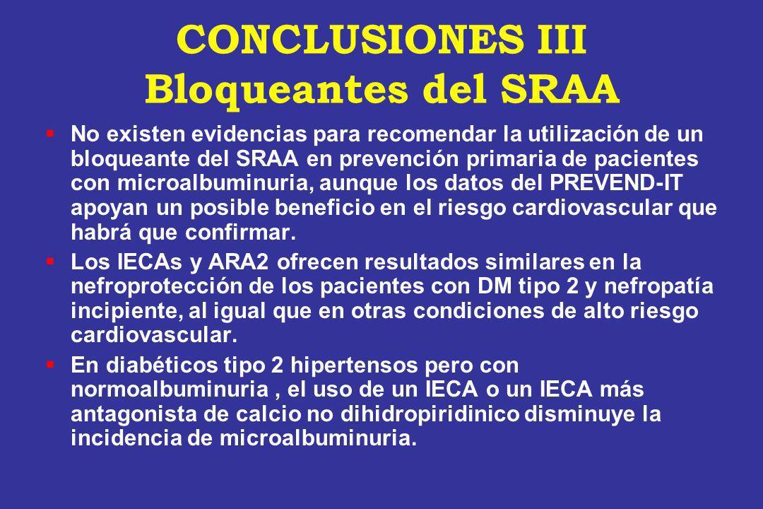 CONCLUSIONES III Bloqueantes del SRAA No existen evidencias para recomendar la utilización de un bloqueante del SRAA en prevención primaria de pacient