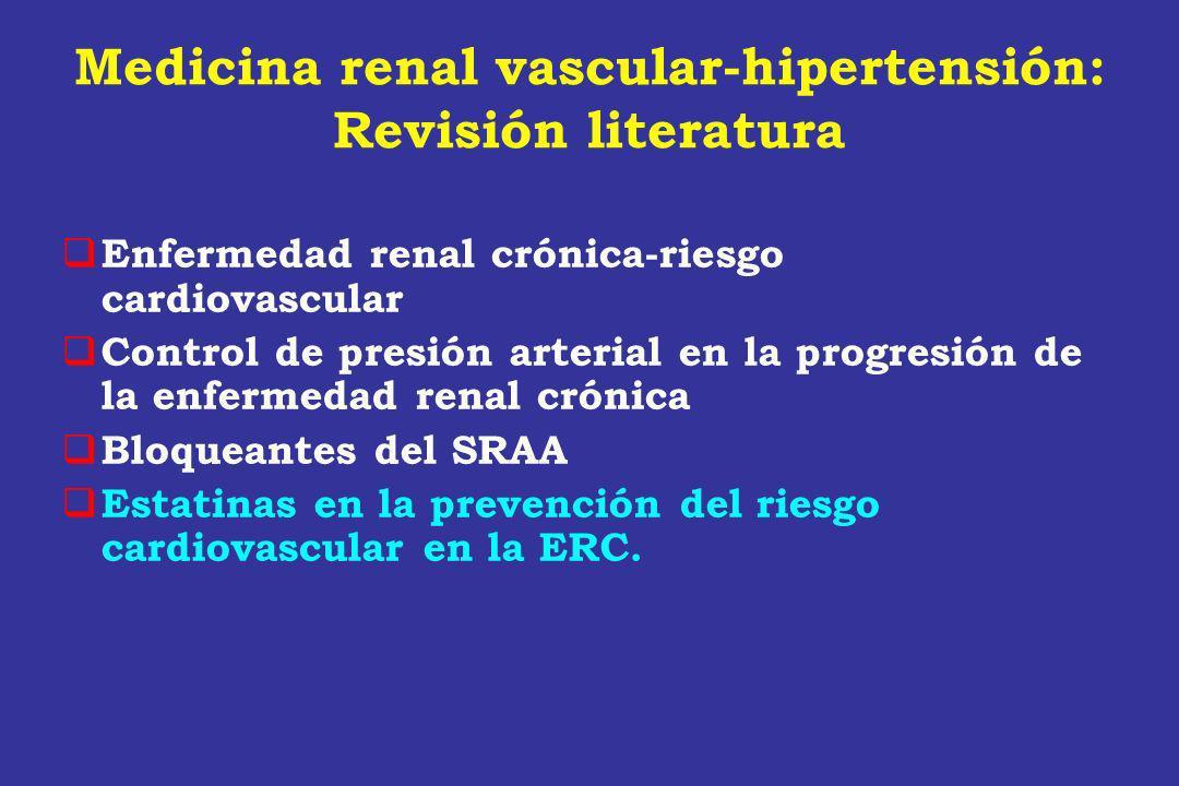 Medicina renal vascular-hipertensión: Revisión literatura Enfermedad renal crónica-riesgo cardiovascular Control de presión arterial en la progresión
