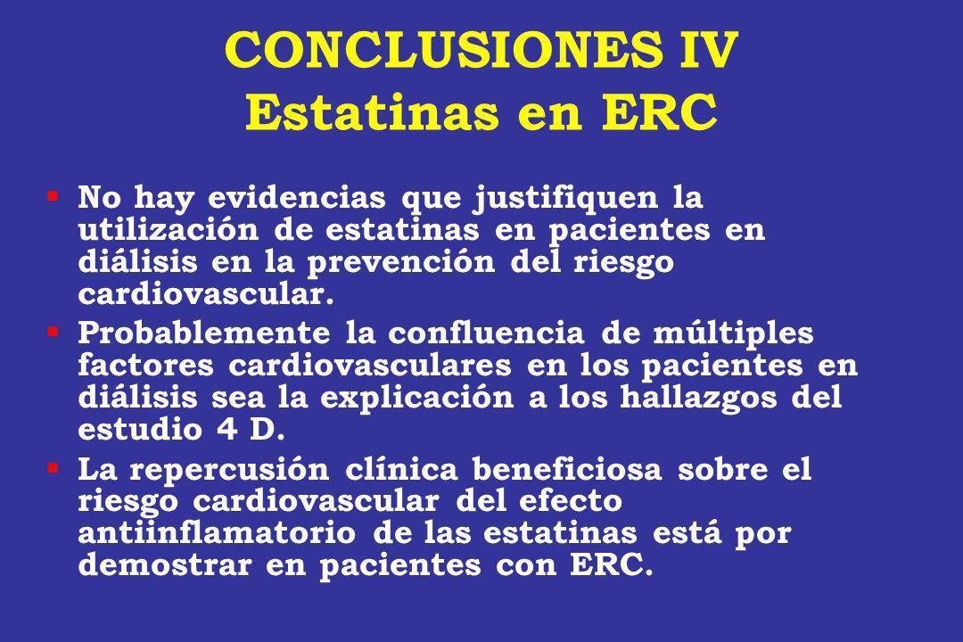 CONCLUSIONES IV Estatinas en ERC No hay evidencias que justifiquen la utilización de estatinas en pacientes en diálisis en la prevención del riesgo ca