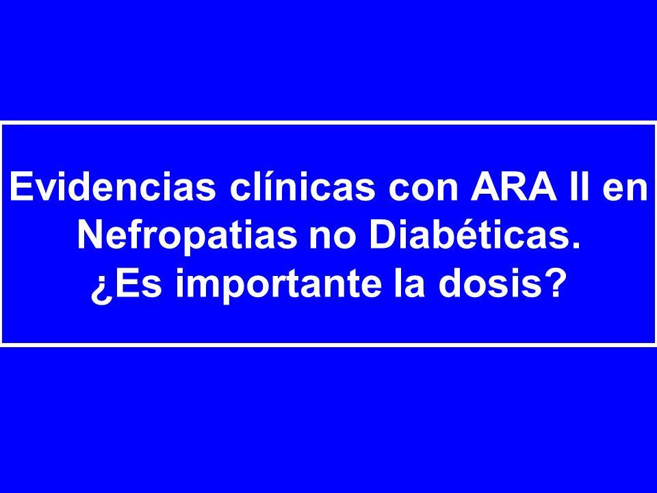 Evidencias clínicas con ARA II en Nefropatias no Diabéticas. ¿Es importante la dosis?