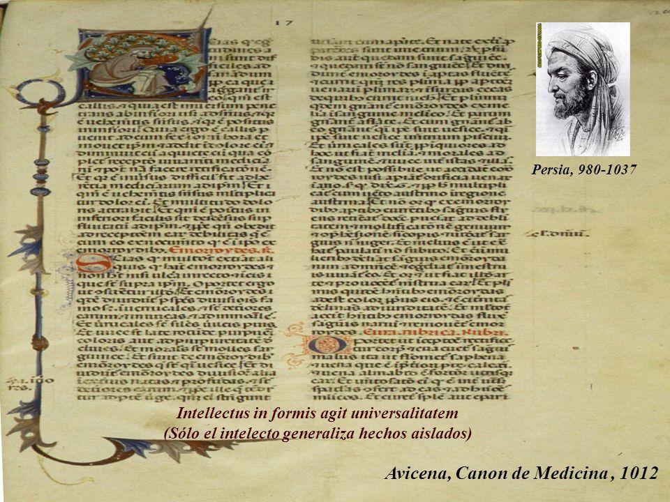 Avicena, Canon de Medicina, 1012 Persia, 980-1037 Intellectus in formis agit universalitatem (Sólo el intelecto generaliza hechos aislados)