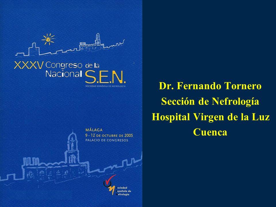Dr. Fernando Tornero Sección de Nefrología Hospital Virgen de la Luz Cuenca