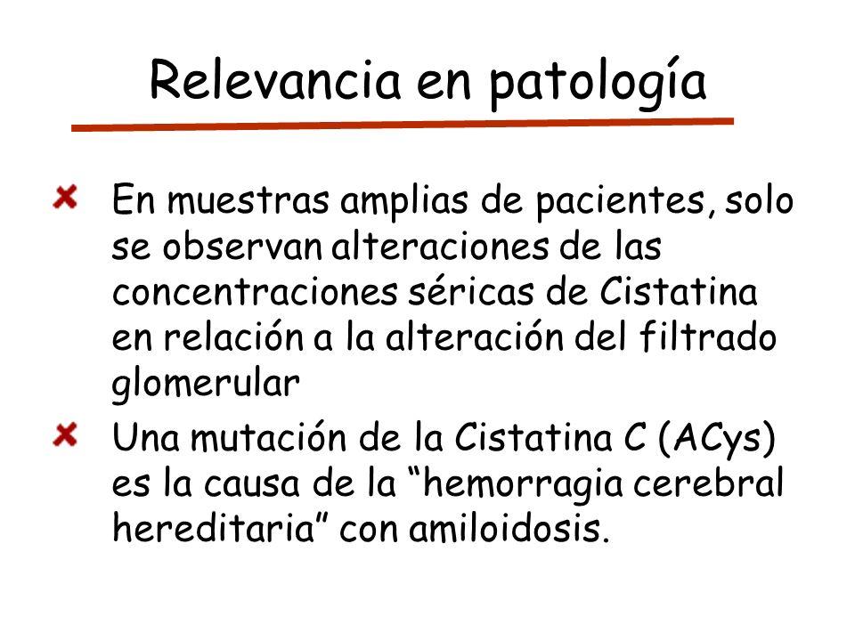 Relevancia en patología En muestras amplias de pacientes, solo se observan alteraciones de las concentraciones séricas de Cistatina en relación a la a