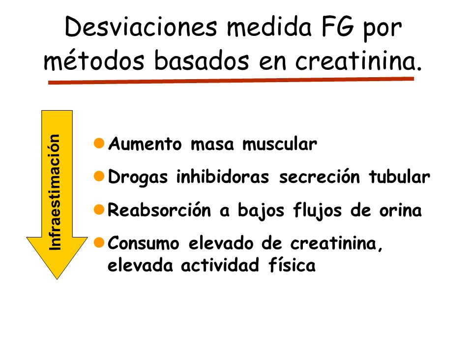 Aumento masa muscular Drogas inhibidoras secreción tubular Reabsorción a bajos flujos de orina Consumo elevado de creatinina, elevada actividad física