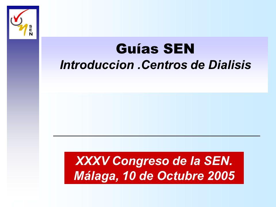 Guías SEN Introduccion.Centros de Dialisis XXXV Congreso de la SEN. Málaga, 10 de Octubre 2005