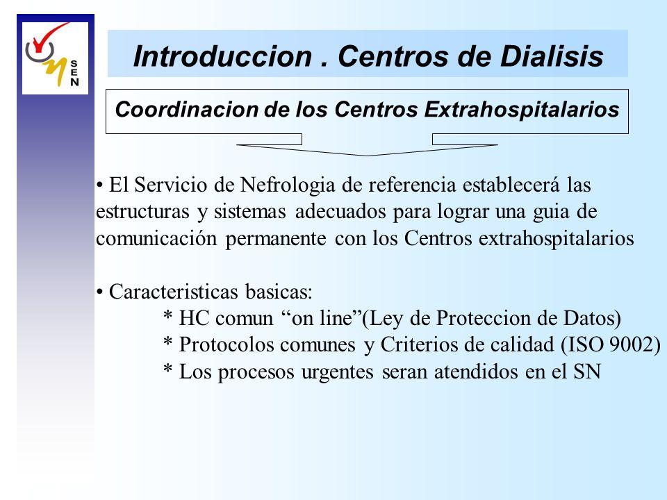 Introduccion. Centros de Dialisis Coordinacion de los Centros Extrahospitalarios El Servicio de Nefrologia de referencia establecerá las estructuras y