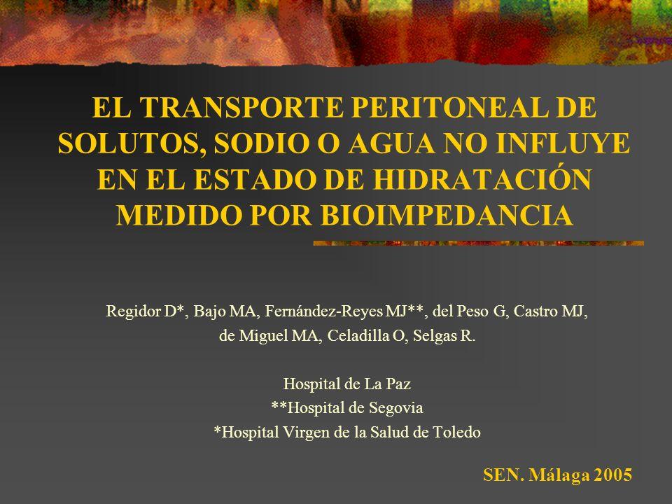EL TRANSPORTE PERITONEAL DE SOLUTOS, SODIO O AGUA NO INFLUYE EN EL ESTADO DE HIDRATACIÓN MEDIDO POR BIOIMPEDANCIA Regidor D*, Bajo MA, Fernández-Reyes