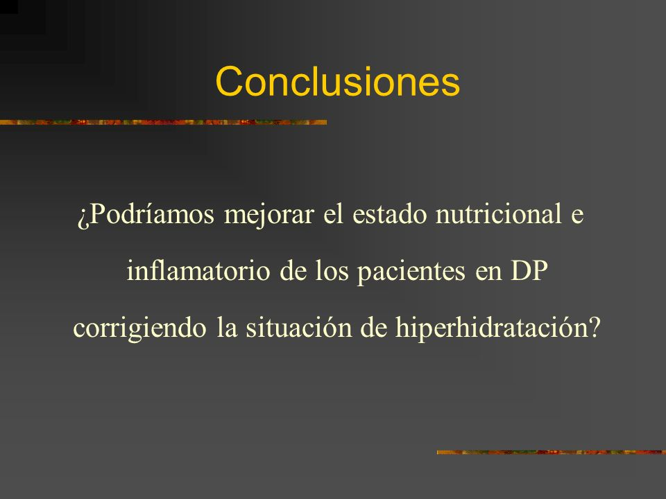 Conclusiones ¿Podríamos mejorar el estado nutricional e inflamatorio de los pacientes en DP corrigiendo la situación de hiperhidratación