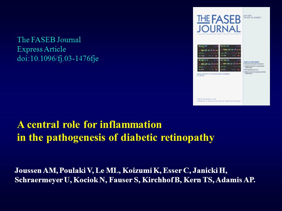 The FASEB Journal Express Article doi:10.1096/fj.03-1476fje A central role for inflammation in the pathogenesis of diabetic retinopathy Joussen AM, Po