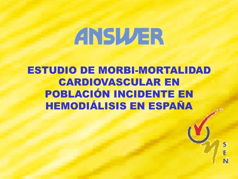 ESTUDIO DE MORBI- MORTALIDAD CARDIOVASCULAR EN POBLACIÓN INCIDENTE EN HEMODIÁLISIS EN ESPAÑA ESTUDIO ANSWER Objetivos: Determinar y cuantificar los factores de riesgo que inciden en la morbi-mortalidad cardiovascular de los pacientes en hemodiálisis Analizar la incidencia de acontecimientos cardiovasculares en pacientes incidentes en hemodiálisis durante 2 años de seguimiento.