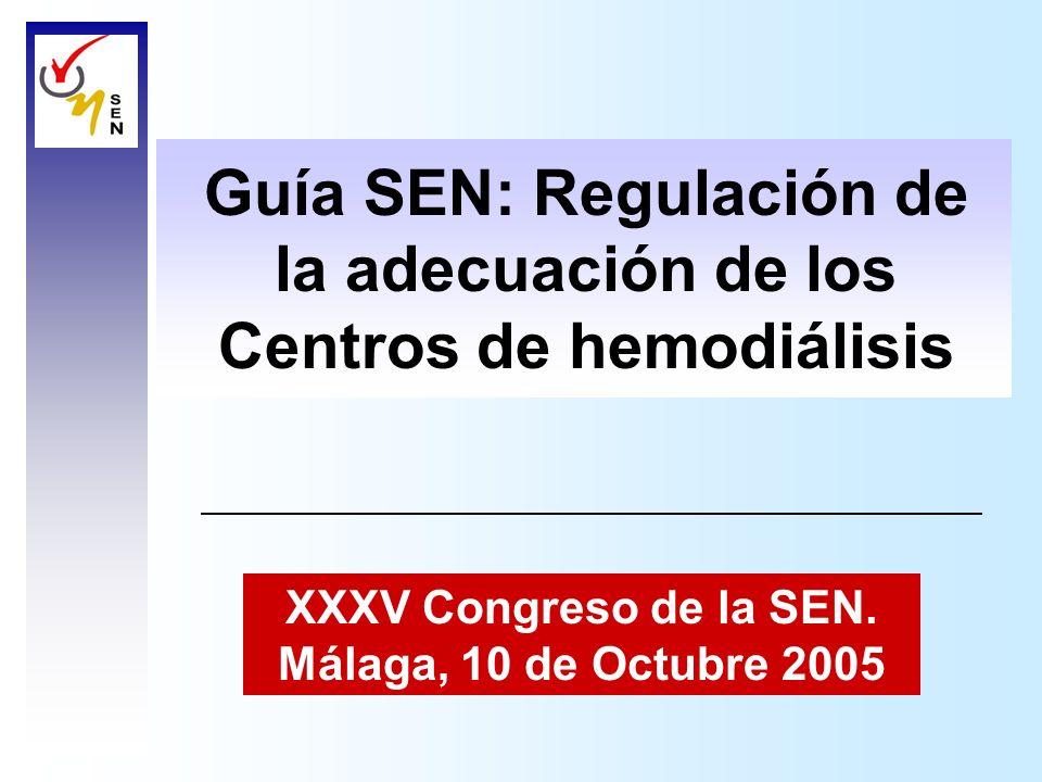 Guía SEN: Regulación de la adecuación de los Centros de hemodiálisis XXXV Congreso de la SEN. Málaga, 10 de Octubre 2005