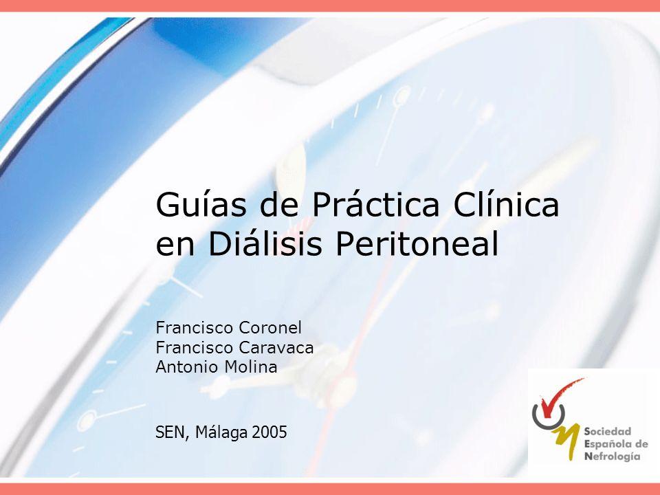 Guías de Práctica Clínica en Diálisis Peritoneal Francisco Coronel Francisco Caravaca Antonio Molina SEN, Málaga 2005