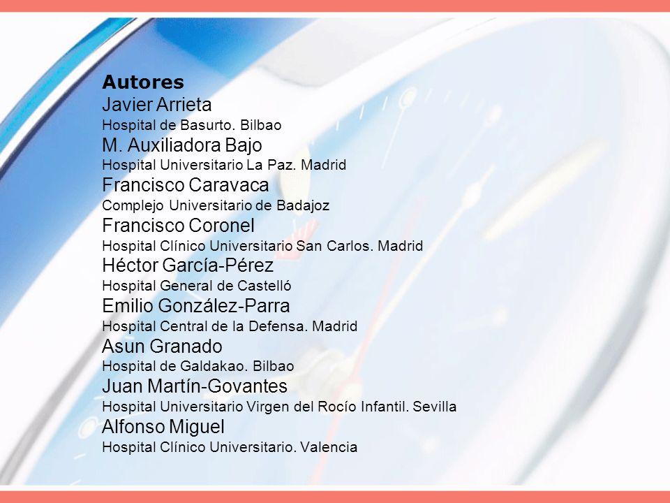 Autores Javier Arrieta Hospital de Basurto. Bilbao M. Auxiliadora Bajo Hospital Universitario La Paz. Madrid Francisco Caravaca Complejo Universitario