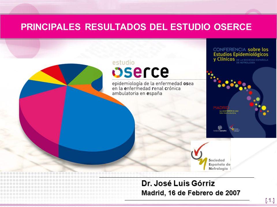 [.1.] PRINCIPALES RESULTADOS DEL ESTUDIO OSERCE Dr. José Luis Górriz Madrid, 16 de Febrero de 2007