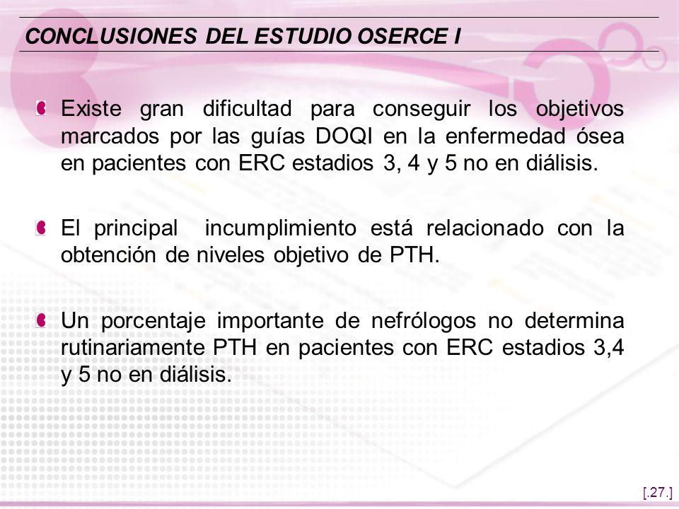 [.27.] Existe gran dificultad para conseguir los objetivos marcados por las guías DOQI en la enfermedad ósea en pacientes con ERC estadios 3, 4 y 5 no