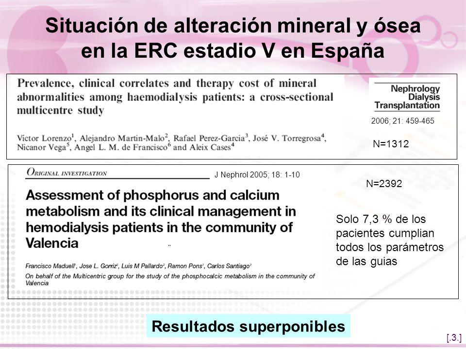 [.3.] Situación de alteración mineral y ósea en la ERC estadio V en España N=1312 N=2392 Resultados superponibles Solo 7,3 % de los pacientes cumplian