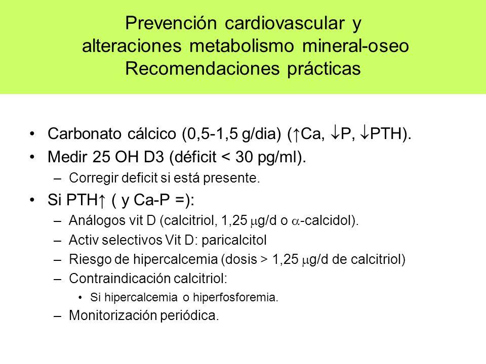 Prevención cardiovascular y alteraciones metabolismo mineral-oseo Recomendaciones prácticas Carbonato cálcico (0,5-1,5 g/dia) (Ca, P, PTH). Medir 25 O