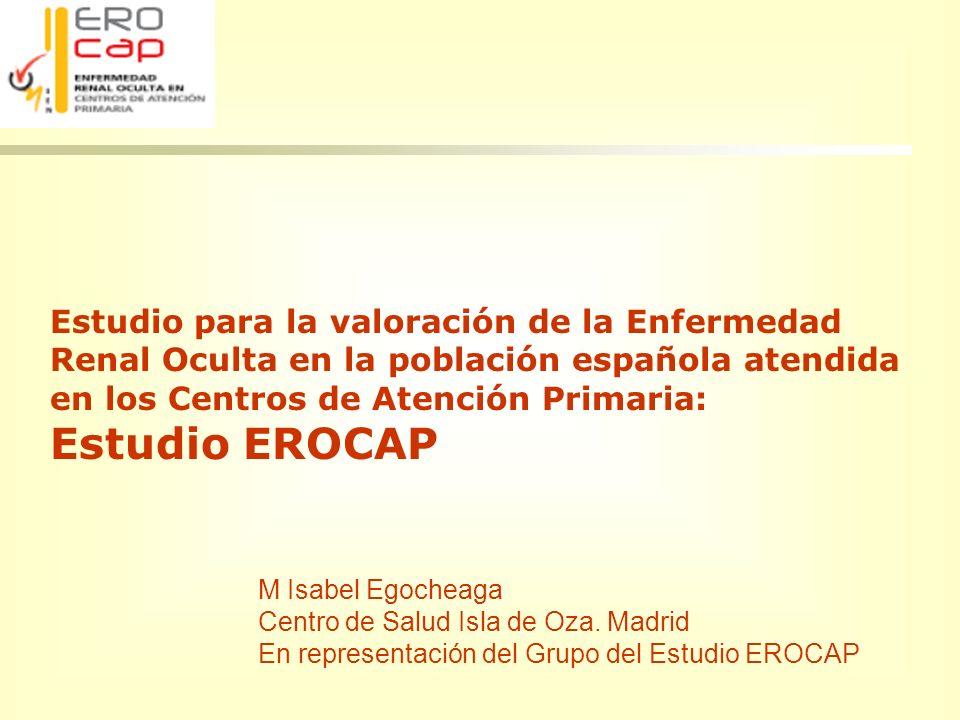 Estudio para la valoración de la Enfermedad Renal Oculta en la población española atendida en los Centros de Atención Primaria: Estudio EROCAP M Isabe