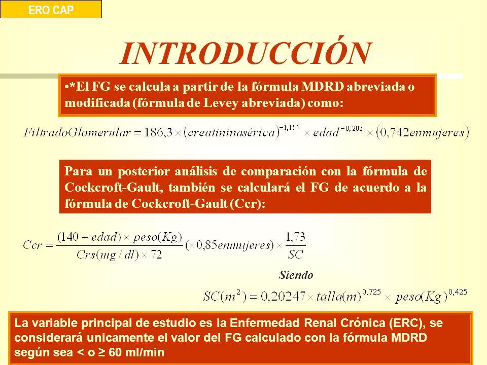 INTRODUCCIÓN *El FG se calcula a partir de la fórmula MDRD abreviada o modificada (fórmula de Levey abreviada) como: ERO CAP Para un posterior análisi
