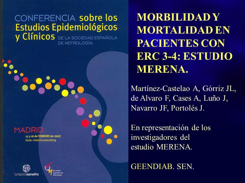 MORBILIDAD Y MORTALIDAD EN PACIENTES CON ERC 3-4: ESTUDIO MERENA. Martínez-Castelao A, Górriz JL, de Alvaro F, Cases A, Luño J, Navarro JF, Portolés J