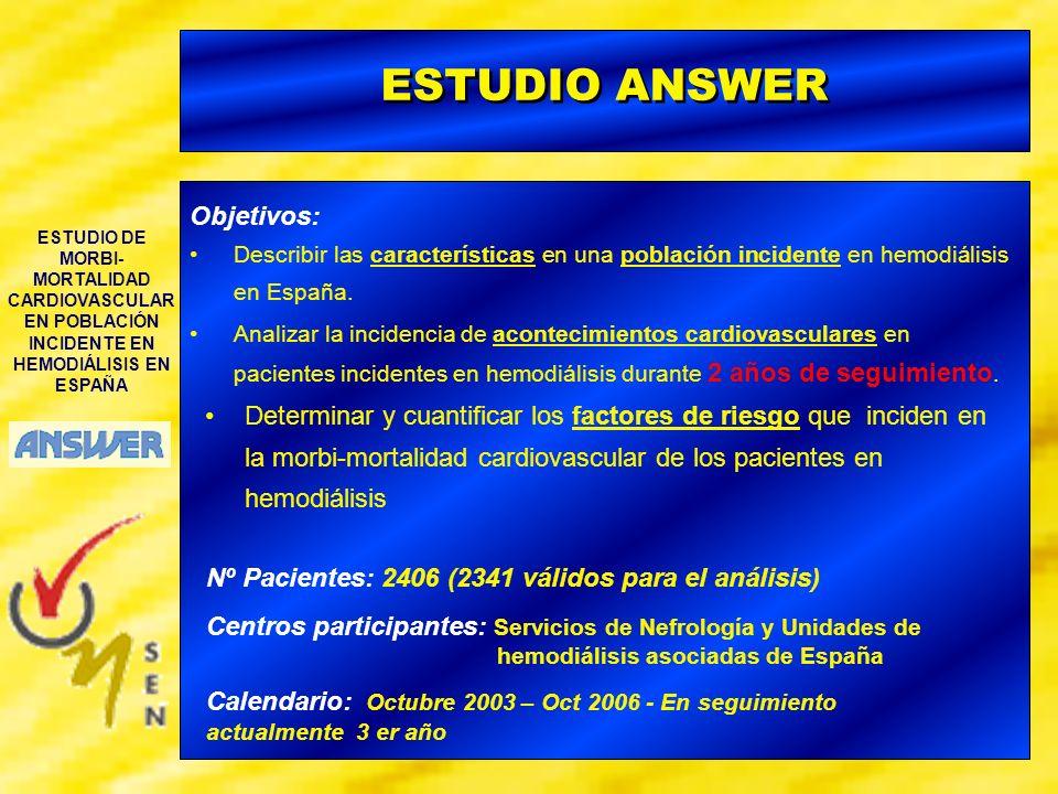 ESTUDIO DE MORBI- MORTALIDAD CARDIOVASCULAR EN POBLACIÓN INCIDENTE EN HEMODIÁLISIS EN ESPAÑA ESTUDIO ANSWER Objetivos: Describir las características e