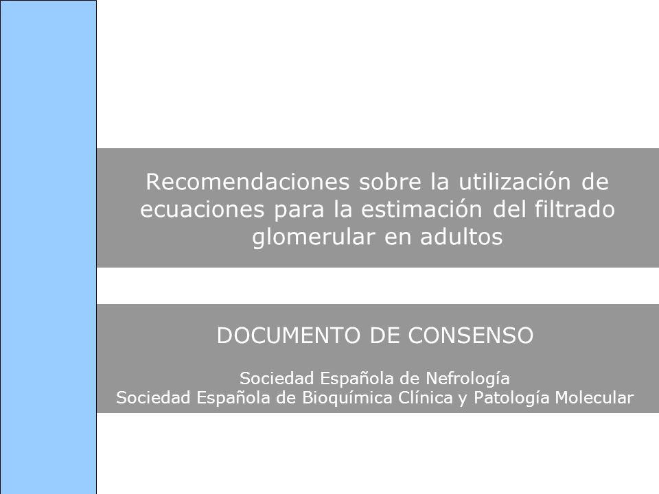 Recomendaciones sobre la utilización de ecuaciones para la estimación del filtrado glomerular en adultos DOCUMENTO DE CONSENSO Sociedad Española de Ne