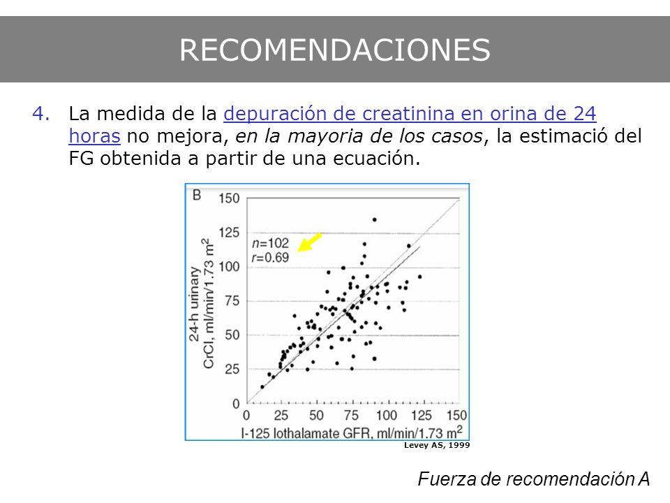 4.La medida de la depuración de creatinina en orina de 24 horas no mejora, en la mayoria de los casos, la estimació del FG obtenida a partir de una ec