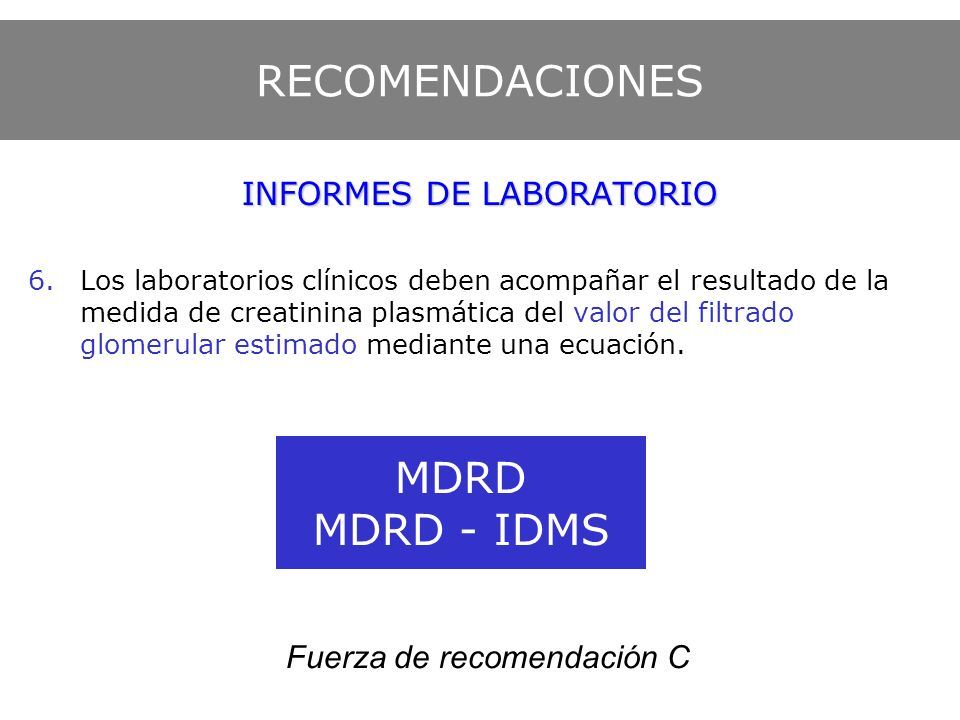 MDRD MDRD - IDMS INFORMES DE LABORATORIO 6.Los laboratorios clínicos deben acompañar el resultado de la medida de creatinina plasmática del valor del